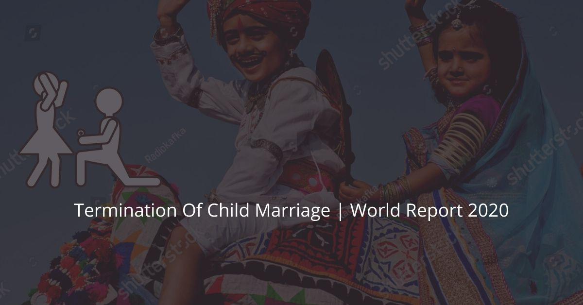 Termination Of Child Marriage | World Report 2020