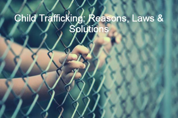 Child Trafficking: Reasons, Laws & Solutions