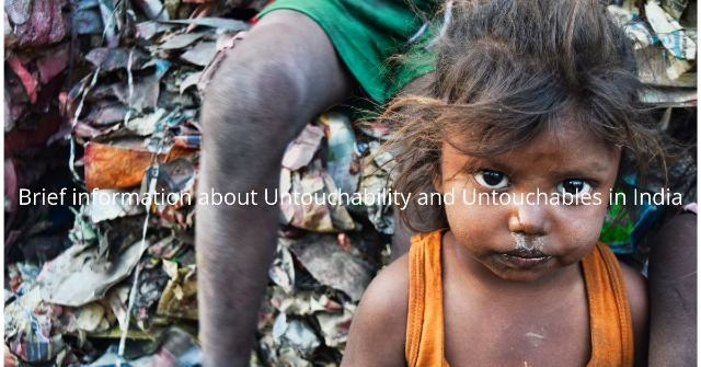 Brief information about Untouchability and Untouchables in India