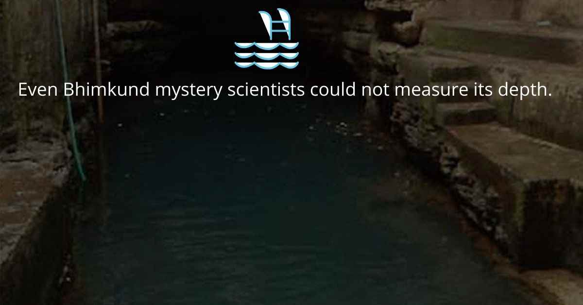 Even Bhimkund mystery scientists could not measure its depth.