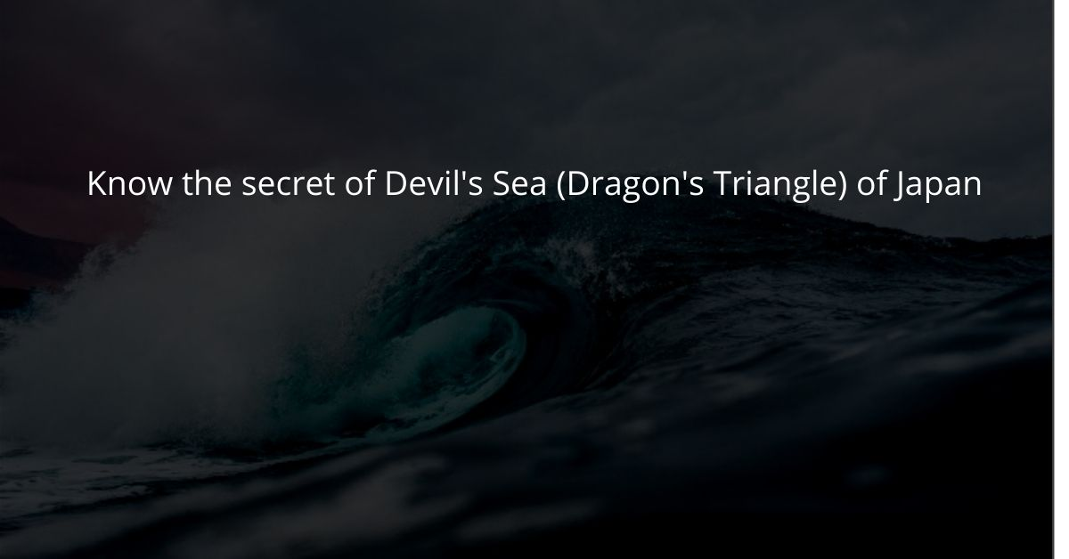 Know The Secret Of Devil's Sea (Dragon's Triangle) Of Japan