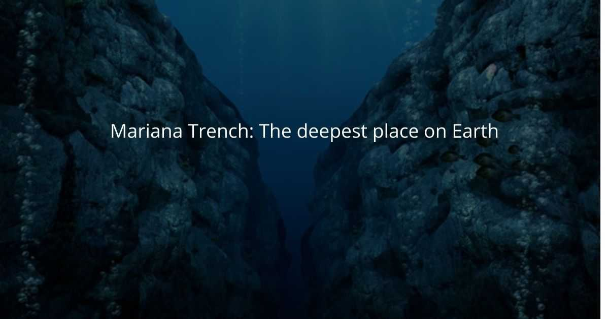 Mariana Trench: The deepest place on Earth