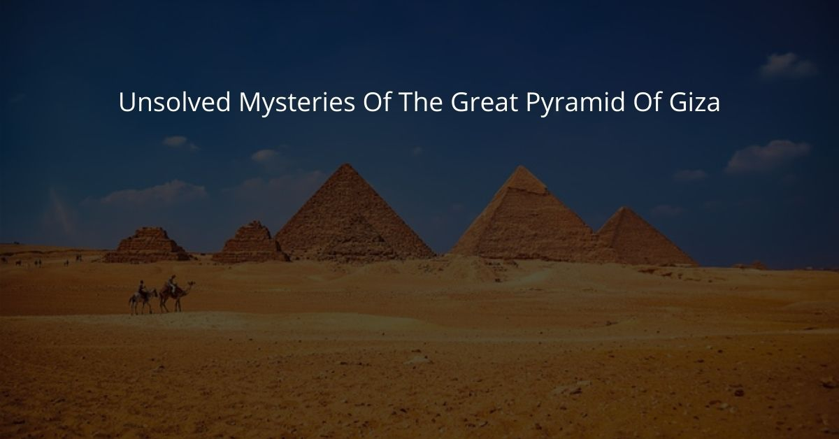 Unsolved Mysteries Of The Great Pyramid Of Giza