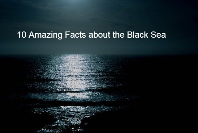 10 Amazing Facts about the Black Sea