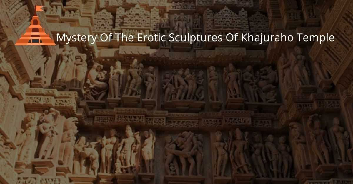 Mystery of the Erotic Sculptures of Khajuraho Temple