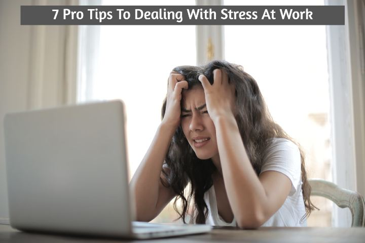 7 Pro Tips To Dealing With Stress At Work