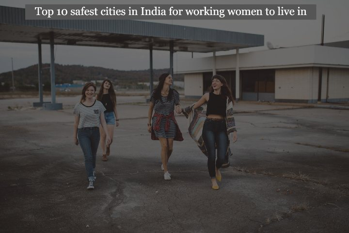 Top 10 safest cities in India for working women to live in